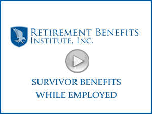Retirement Benefits Institute | Survivor Benefits While Employed